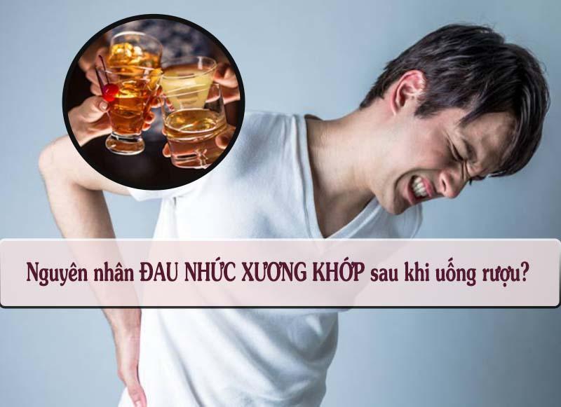 Đau nhức xương khớp sau khi uống rượu bia là tình trạng mà nhiều người gặp phải