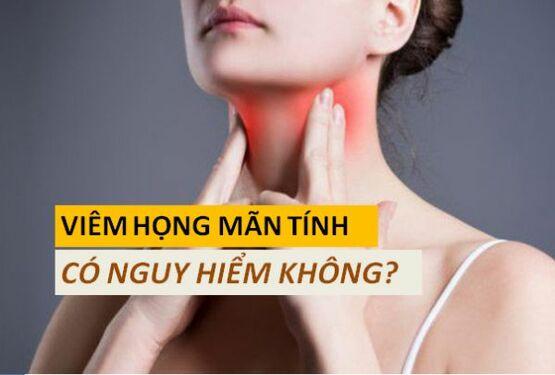 Viêm họng mãn tính có nguy hiểm không