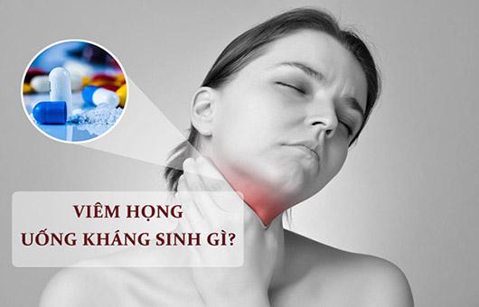 Viêm họng uống thuốc kháng sinh gì?