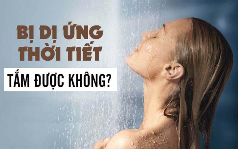 Dị ứng thời tiết có được tắm không là thắc mắc của nhiều người bệnh