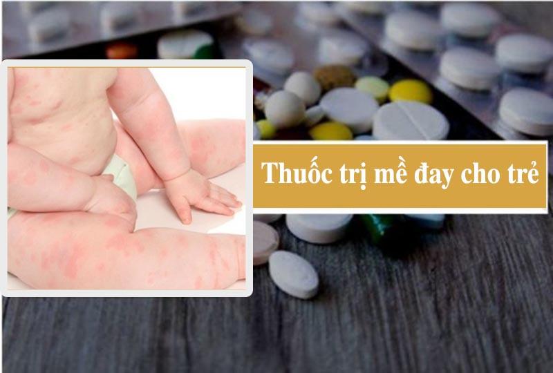 Mỗi loại thuốc trị mề đay cho trẻ em sẽ có cơ chế tác động chữa bệnh khác nhau