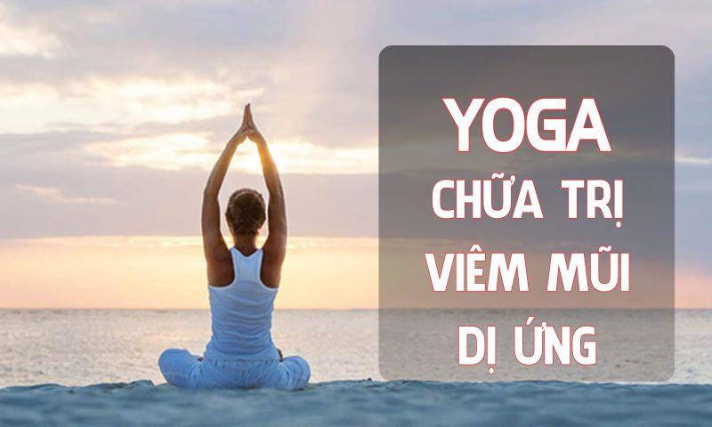 yoga chữa viêm mũi dị ứng