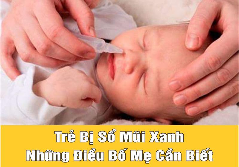 Trẻ bị sổ mũi xanh là biểu hiện của một số bệnh như viêm mũi, viêm xoang...